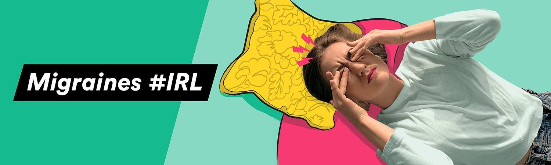 Migraines #IRL